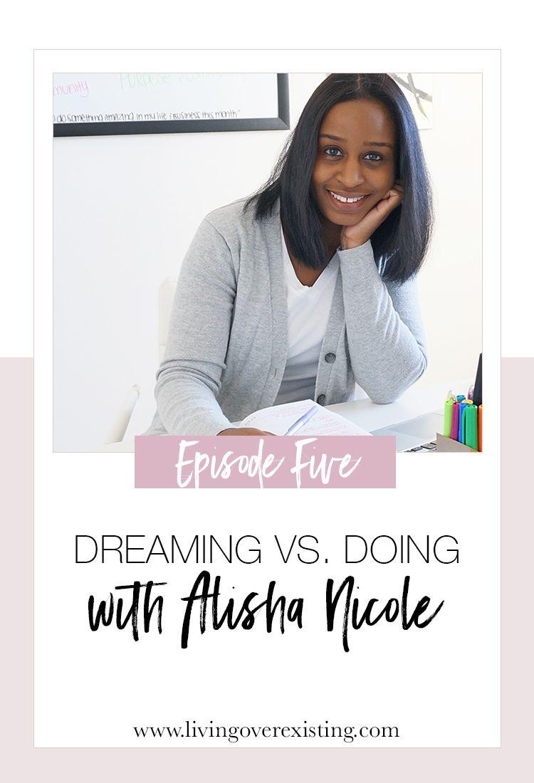 EP 05: Dreaming vs. Doing With Alisha Nicole - Living Over Existing ...