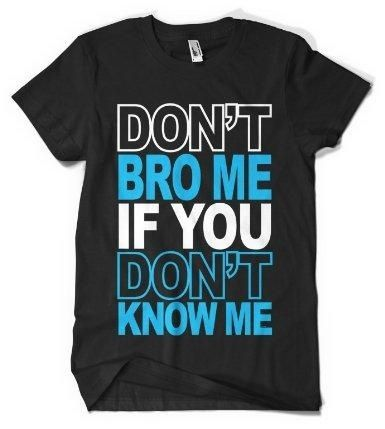 I found (Cybertela) Dont Bro Me if You Dont Know Me Mens T-shirt Funny Catchphrase Tee on Wish, check it out!