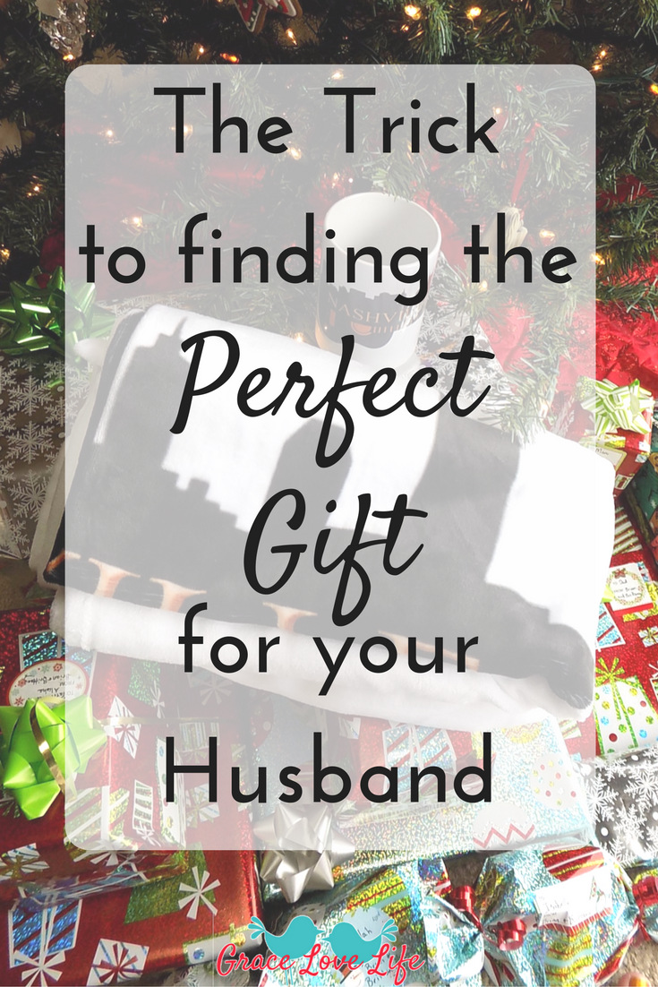 the trick to finding the perfect gift for your husband grace love life