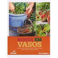 Livros Horta Em Vasos. 30 Projetos Passo a Passo Para Cultivar Hortaliças, Frutas e Ervas - Kay Maguire (853960535X)