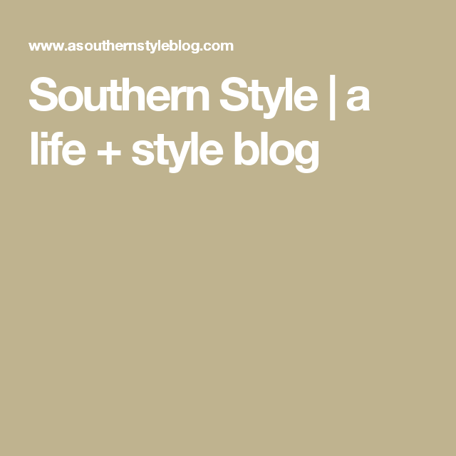 Southern Style | a life + style blog