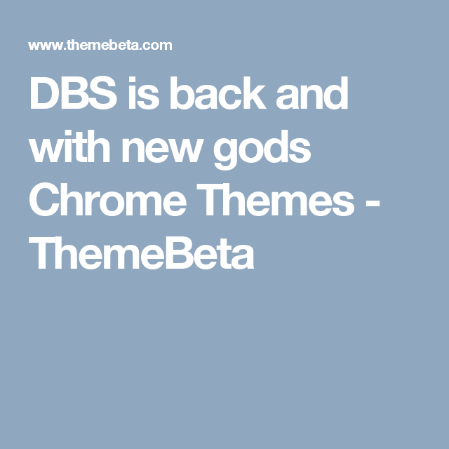 DBS is back and with new gods Chrome Themes - ThemeBeta