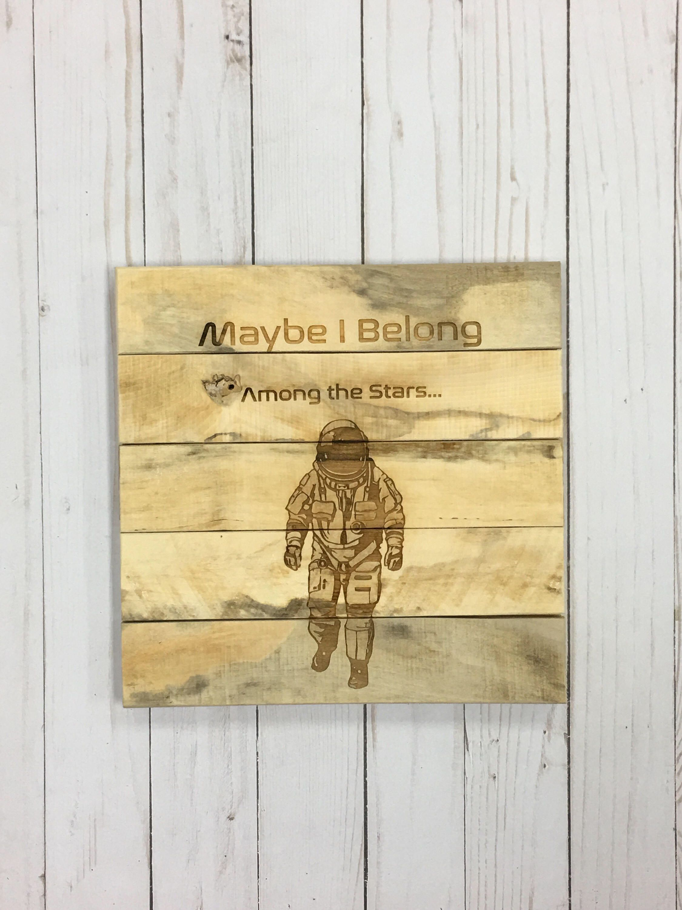 10x10 Astronaut Maybe I Belong Among The Stars Laser Engraved Rustic Pallet Sign By Laserlingo On Etsy Ht With Images Pallet Signs Rustic Reclaimed Wood Decor Star Laser