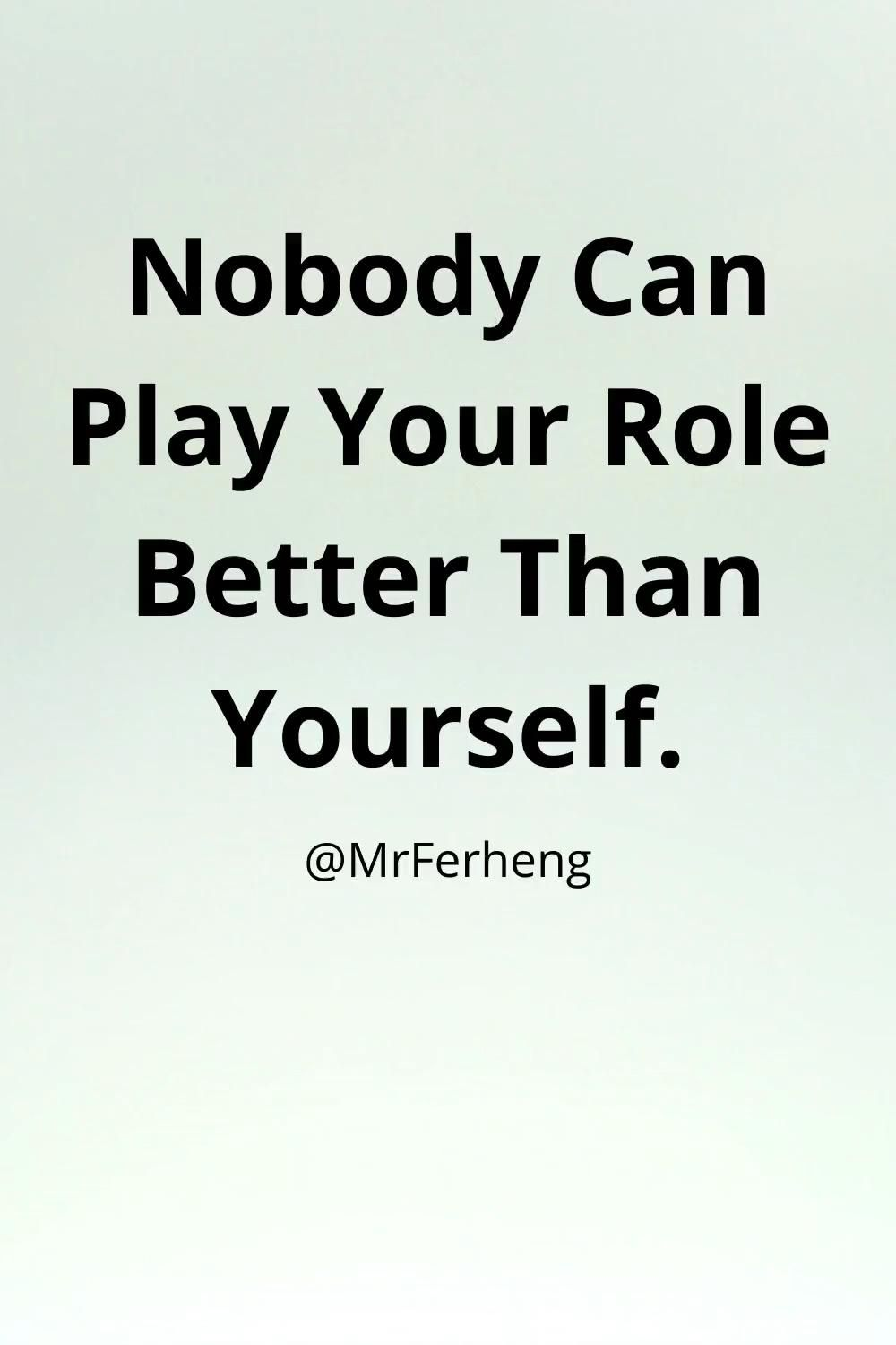 No Body Can Play Your Role