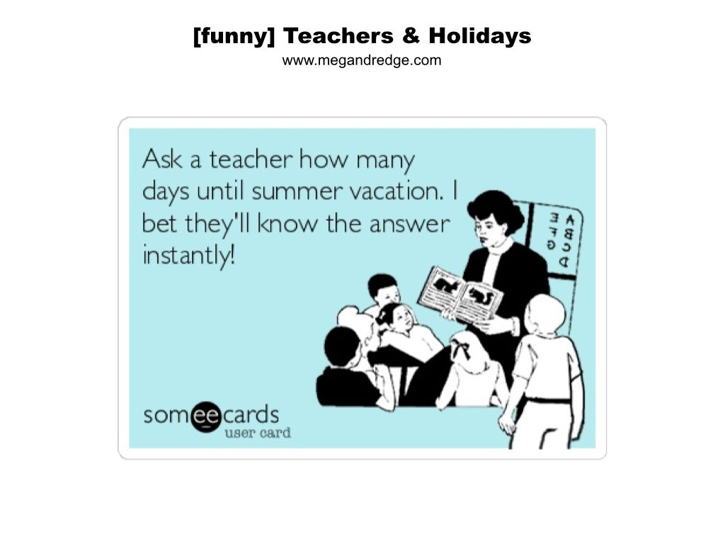 Humorous Holiday Quotes For Teachers Everywhere Teachers Coach