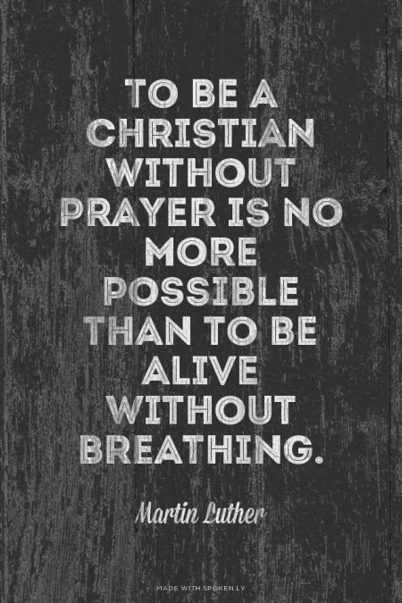 To Be A Christian Without Prayer Is No More Possible Than To Be