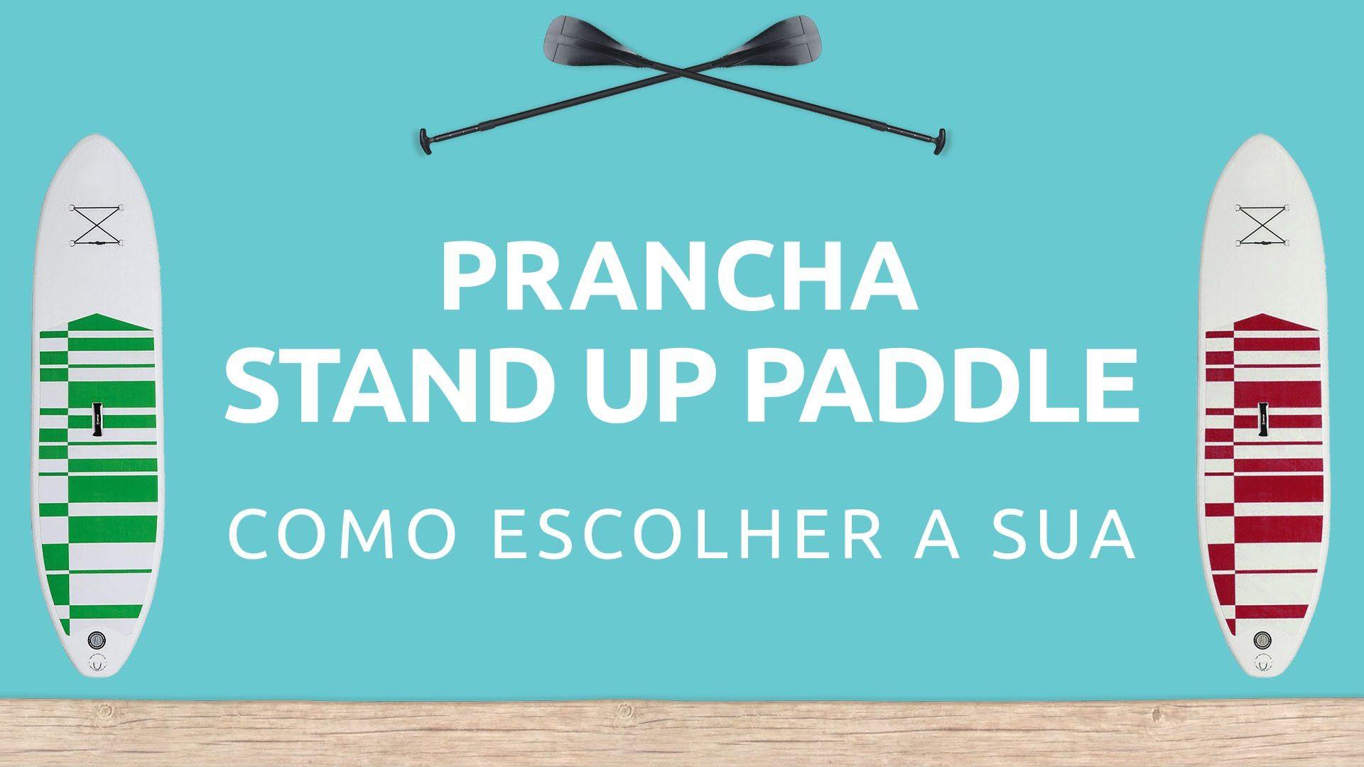 7fd71ba65 Prancha Stand Up Paddle - Como escolher a sua