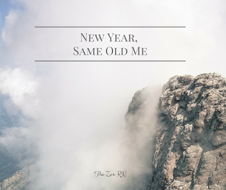 The Zen RN: New Year, Same Old Me