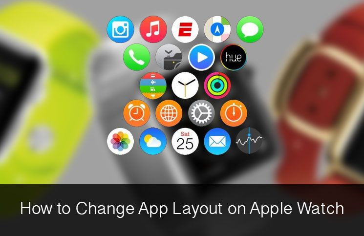 How to Change App Layout on Your Apple Watch Apple watch
