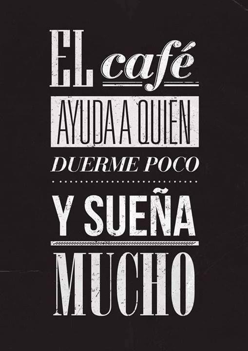 """""""O café ajuda quem dorme pouco e sonha muito."""""""