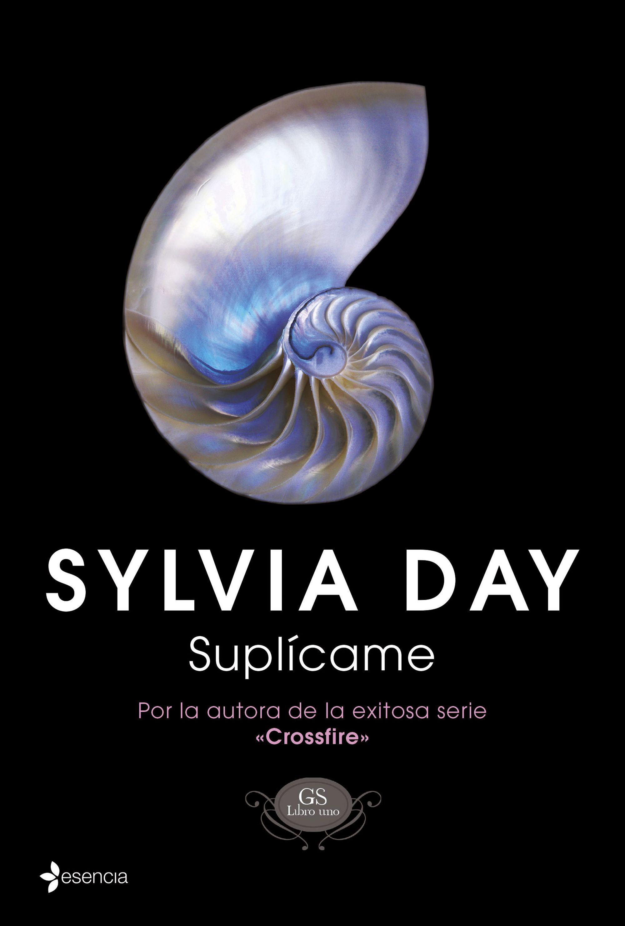 Suplícame De Sylvia Day Primer Volumen De La Nueva Serie De Sylvia Day Un Romance Con Grandes Dosis De Eroti Sylvia Day Leer Libros Online Libros De Romance
