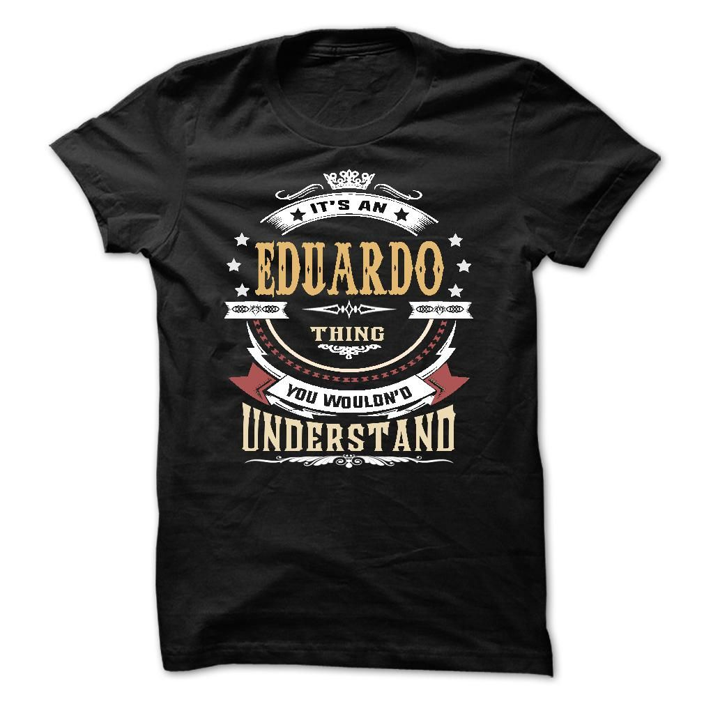 EDUARDO .Its an Nº EDUARDO Thing You Wouldnt Understand ᗜ Ljഃ - T Shirt, Hoodie, Hoodies, Year,Name, BirthdayEDUARDO .Its an EDUARDO Thing You Wouldnt Understand - T Shirt, Hoodie, Hoodies, Year,Name, BirthdayEDUARDO .Its an EDUARDO Thing You Wouldnt Understand - T Shirt, Hoodie, Hoodies, Year,Name, Birthday