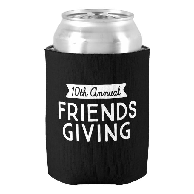 10th Annual Friendsgiving Can Cooler | Zazzle.com