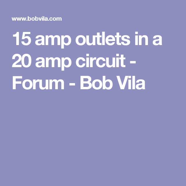 15 amp outlets in a 20 amp circuit - Forum - Bob Vila | Home ...