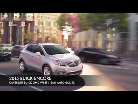 2015 Buick Encore Cavender Buick Gmc West Of San Antonio Texas Buick Gmc 2015 Buick Buick Encore