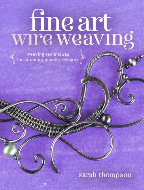 Fine Art Wire Weaving: Weaving Techniques for Stunning Jewelry ...