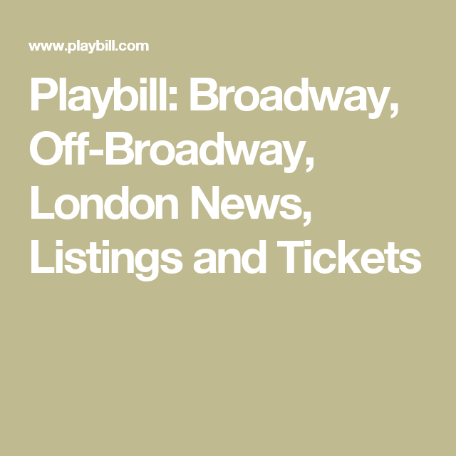 Playbill: Broadway, Off-Broadway, London News, Listings and Tickets