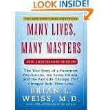 Many Lives, Many Masters: The True Story of a Prominent Psychiatrist, His Young Patient, and the Past-Life Therapy... by Brian L. Weis
