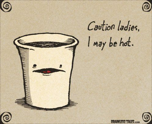 Coffee Maker Jokes : Caution ladies, I may be hot. LOL! Coffee Joke Funny Coffee Jokes and Coffee Humor to Make You ...