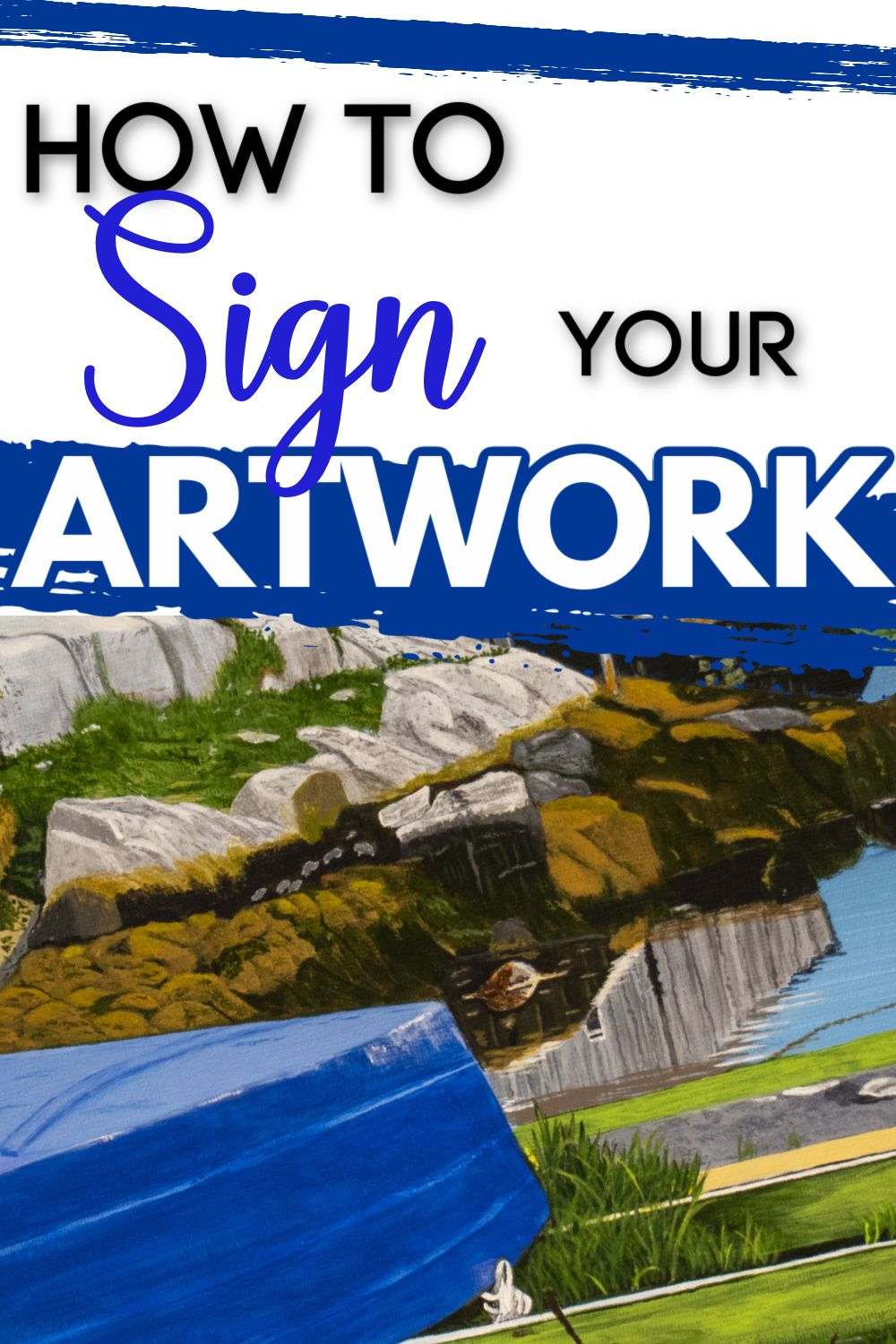 Simple Tips and Ideas to Help You Sign Your Artwor
