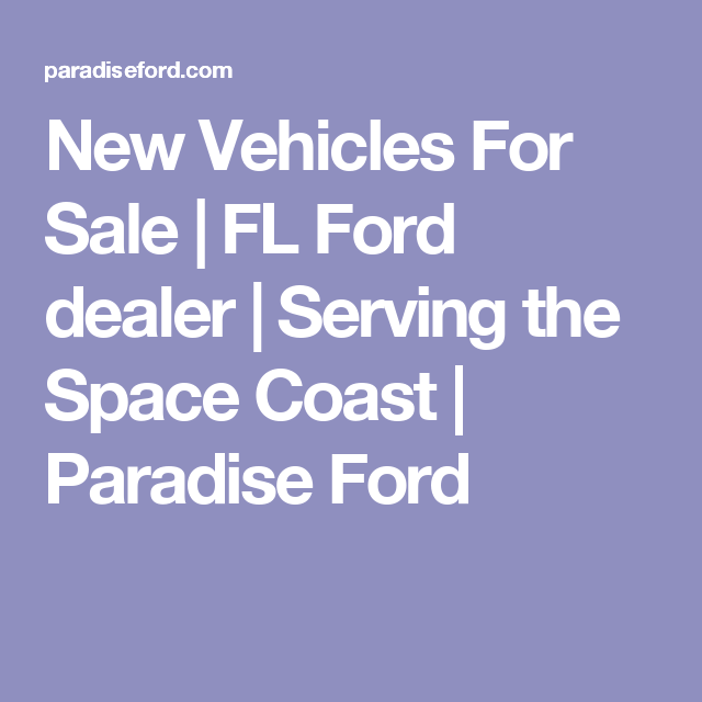 New Vehicles For Sale Fl Ford Dealer Serving The Space Coast Paradise Ford Cars For Sale Ford Coast