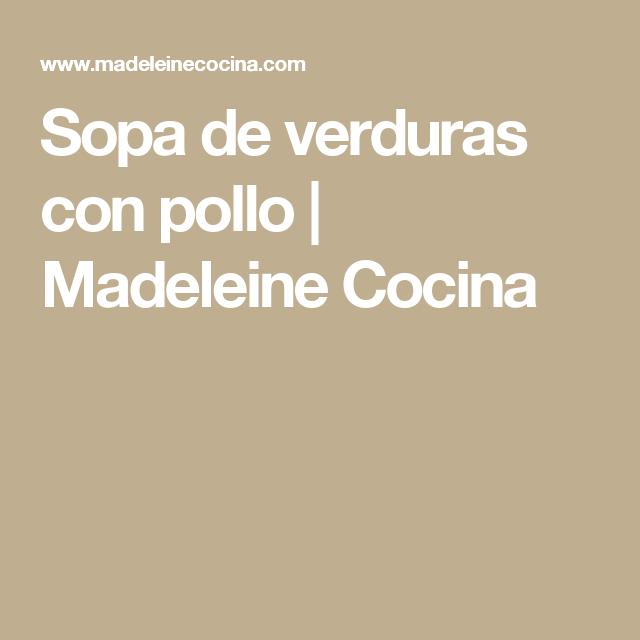 Sopa de verduras con pollo | Madeleine Cocina