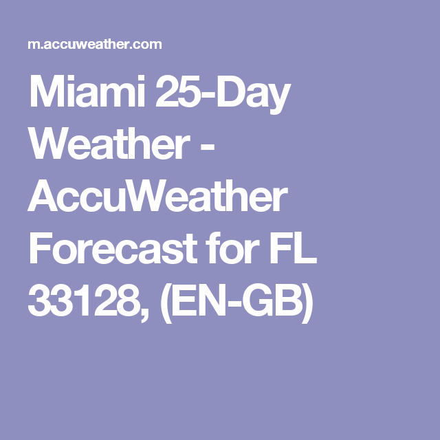 Mi 25 Day Weather Accuweather Forecast For Fl 33128 En Gb