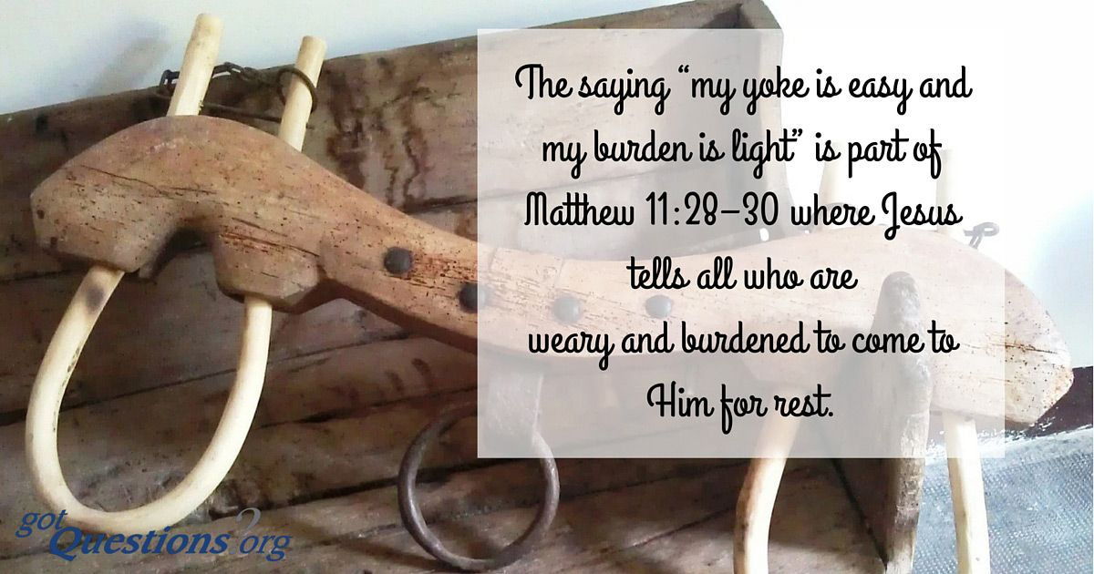 """What does it mean when Jesus says, """"my yoke is easy and my ..."""