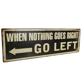 Placa de Metal When Nothing Goes Right Go Left - Presentes Criativos