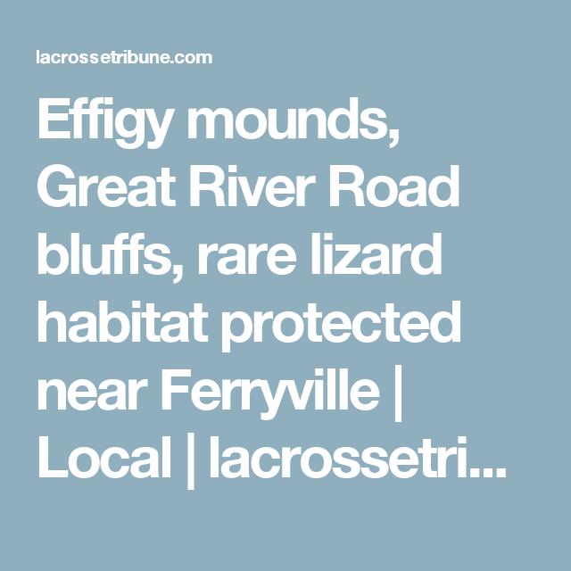 Effigy Mounds Great River Road Bluffs Rare Lizard Habitat Protected Near Ferryville Great River Effigy Mounds Habitats