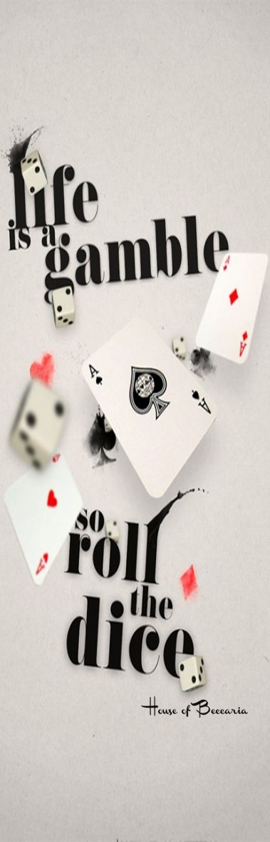Life Is A Gamble So Roll The Dice House Of Beccaria Gambling