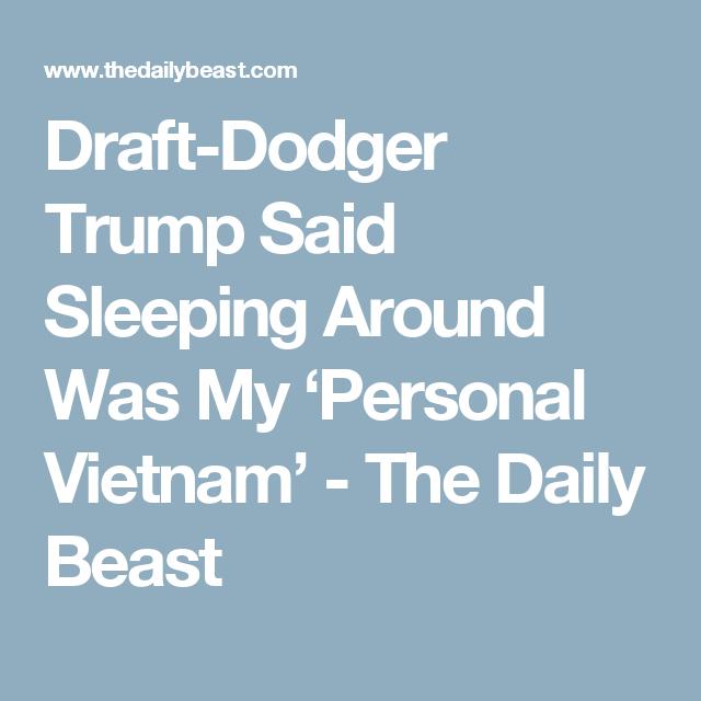 Draft Dodger Trump Said Sleeping Around Was My Personal Vietnam The Daily Beast Sayings Vietnam