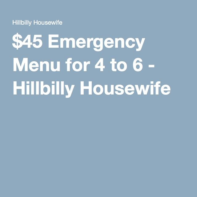 $45 Emergency Menu for 4 to 6 - Hillbilly Housewife