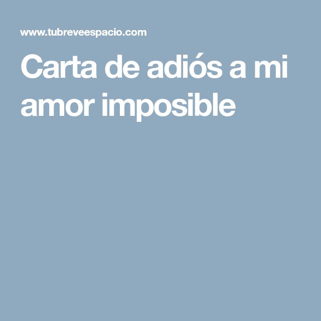 Poema De Despedida A Un Amor Imposible Carta De Adios A Mi Amor Imposible Un Amor Imposible Carta A Mi