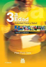 PONT GEIS, Pilar. 3ª. edad : Actividad física y salud. Barcelona : Paidotribo, 2010.