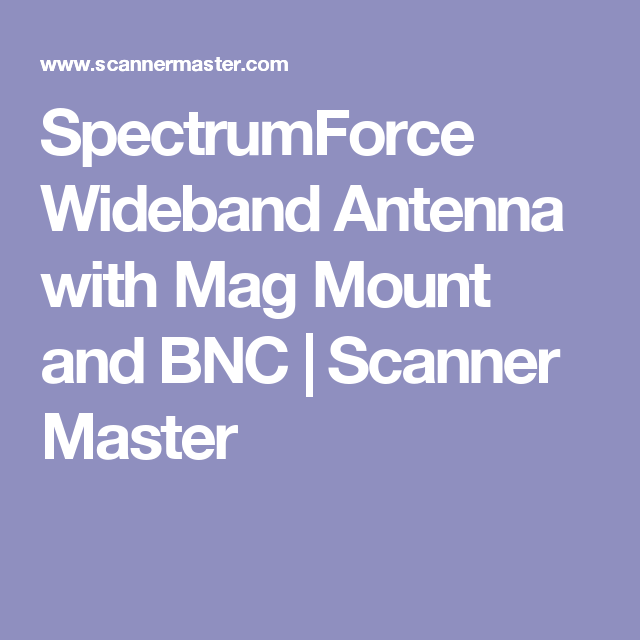 SpectrumForce Wideband Antenna with Mag Mount and BNC
