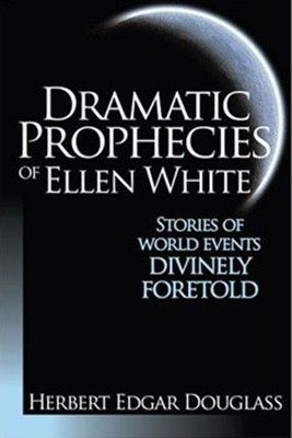 Dramatic Prophecies Of Ellen White This Book By Herbert Edgar