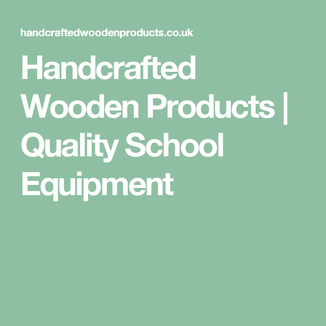 Handcrafted Wooden Products | Quality School Equipment