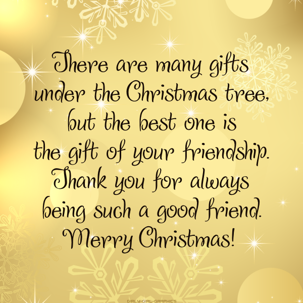 there are many gifts under the christmas tree but the best one is the gift of your friendship thank you for always being such a good friend