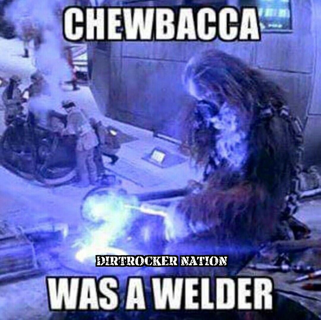 Chewbacca Knows Welding Is Life  Welding    Chewbacca