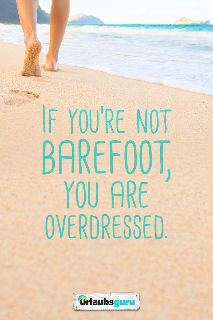 If you're not barefoot, you are overdressed.  Spr...  If you're not barefoot, you are overdressed.  Sprüche und Zitate zum Nachdenken – Reisen, Meer, Urlaub und Fernweh.#sprüche#urlaub#reisen#zitate#me