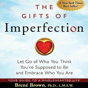 Amazon.com: The Gifts of Imperfection: Let Go of Who You Think You're Supposed to Be and Embrace Who You Are (Audible Audio Edition): Brené Brown, Lauren Fortgang, Audible Studios: Books