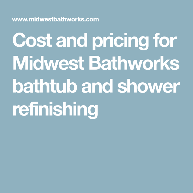Cost and pricing for Midwest Bathworks bathtub and shower ...