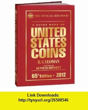 2012 Guide Book of United States Coins Red Book (9780794833473) R. S. Yeoman, Kenneth Bressett , ISBN-10: 0794833470  , ISBN-13: 978-0794833473 ,  , tutorials , pdf , ebook , torrent , downloads , rapidshare , filesonic , hotfile , megaupload , fileserve