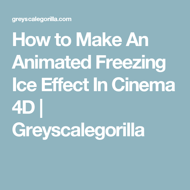 How to Make An Animated Freezing Ice Effect In Cinema 4D