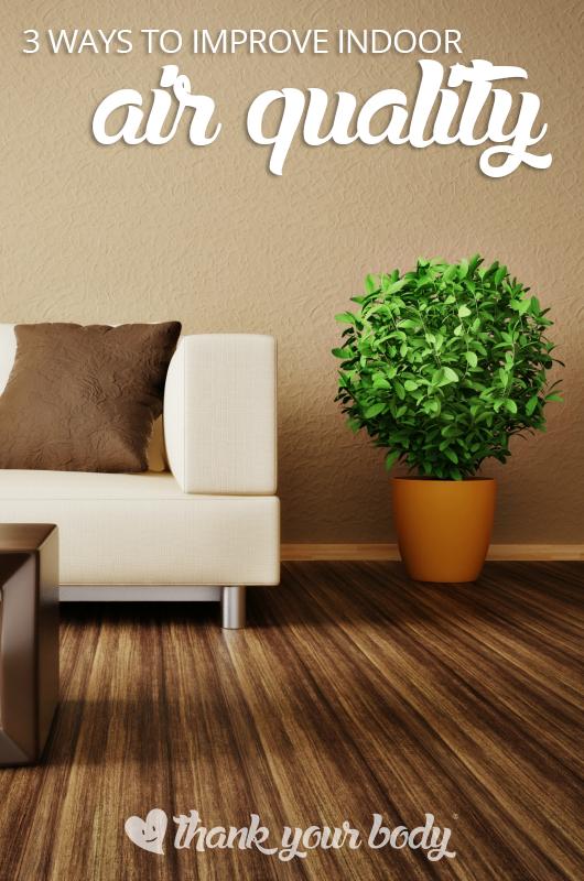 3 ways to improve your indoor air quality Improve indoor
