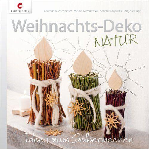 Weihnachtsdeko Natur Ideen Zum Selbermachen, Weihnachts Deko Natur: Ideen  Zum Selbermachen: Amazon
