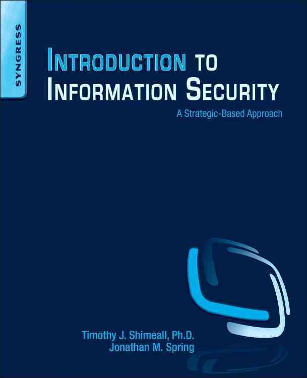 Introduction to Information Security: A Strategic-Based Approach