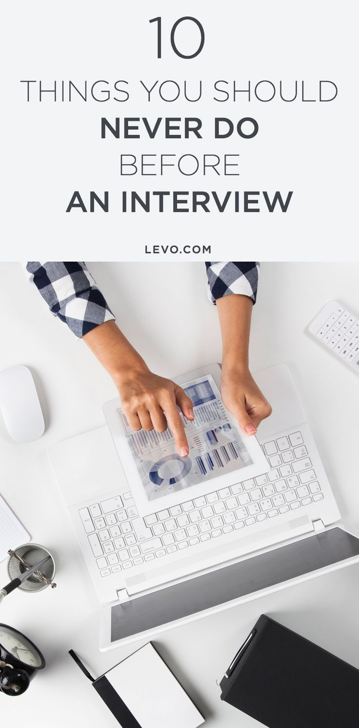 10 things you should never do before an interview