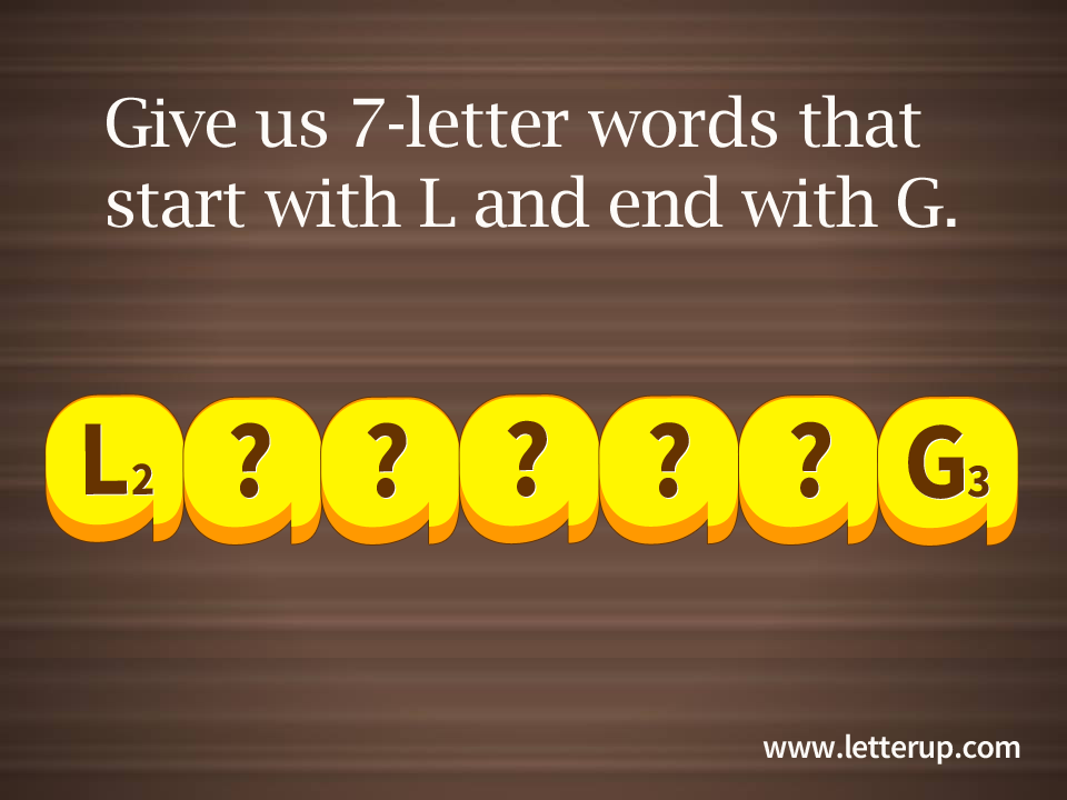 7-letter words that start with l and end with g. | fill in the blank